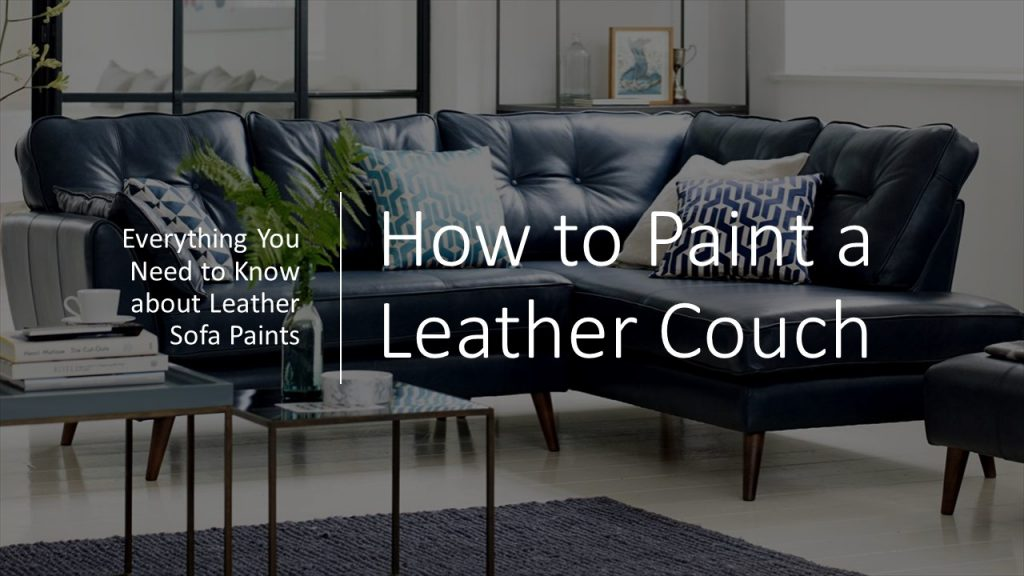 Thinking about how to paint a leather couch? Here is everything you need to know