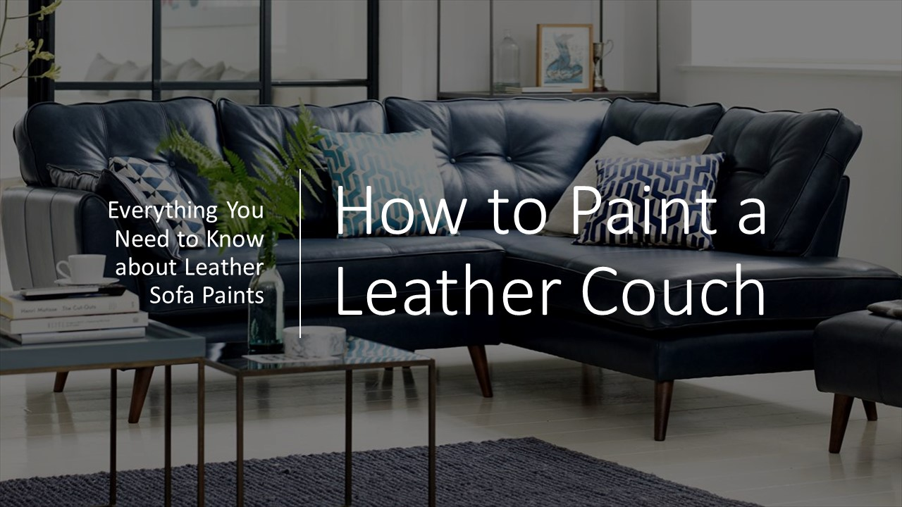 How to Paint a Leather Couch : Things to know about Leather Sofa Paints